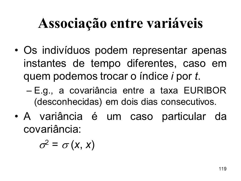 119 Associação entre variáveis Os indivíduos podem representar apenas instantes de tempo diferentes, caso em quem podemos trocar o índice i por t. –E.