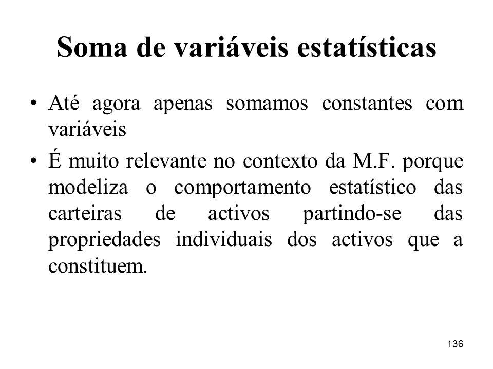 136 Soma de variáveis estatísticas Até agora apenas somamos constantes com variáveis É muito relevante no contexto da M.F. porque modeliza o comportam