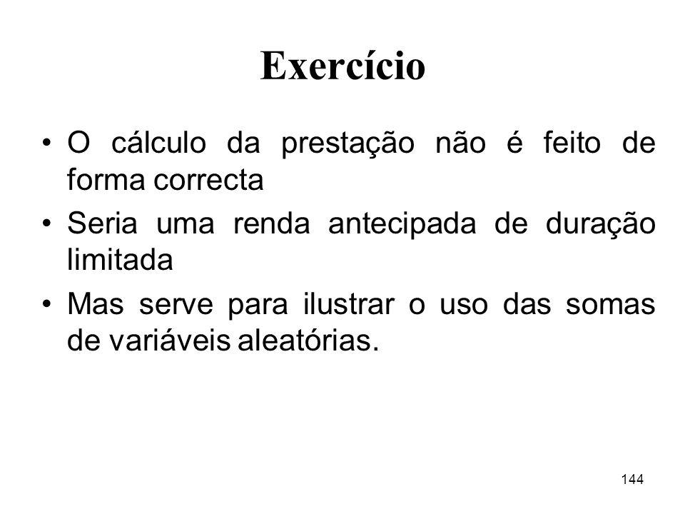 144 Exercício O cálculo da prestação não é feito de forma correcta Seria uma renda antecipada de duração limitada Mas serve para ilustrar o uso das so