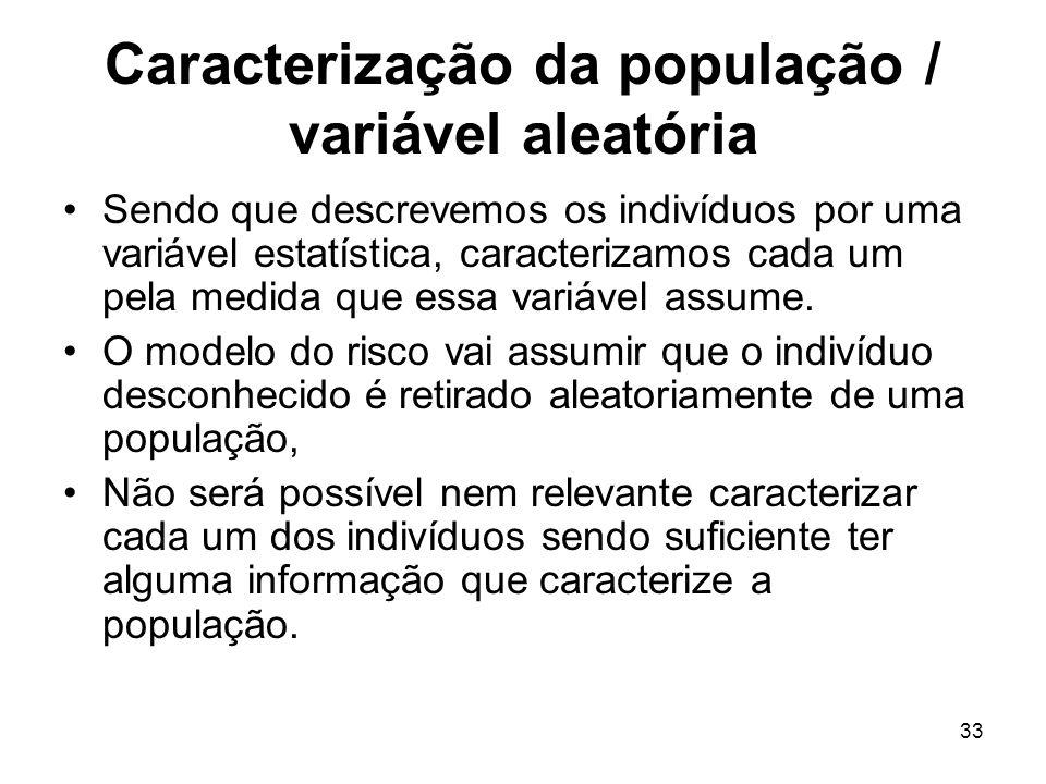 33 Caracterização da população / variável aleatória Sendo que descrevemos os indivíduos por uma variável estatística, caracterizamos cada um pela medi