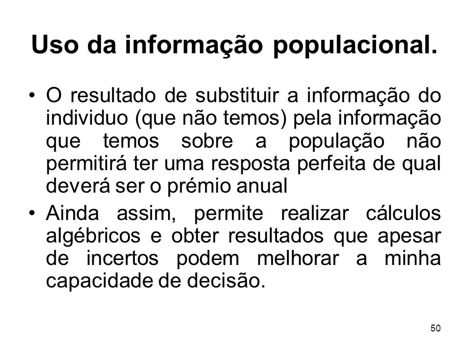 50 Uso da informação populacional. O resultado de substituir a informação do individuo (que não temos) pela informação que temos sobre a população não