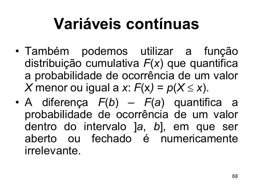 68 Variáveis contínuas Também podemos utilizar a função distribuição cumulativa F(x) que quantifica a probabilidade de ocorrência de um valor X menor