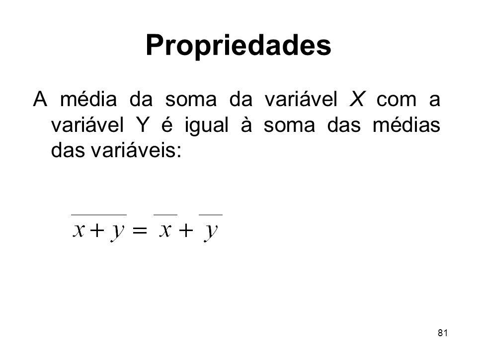 81 Propriedades A média da soma da variável X com a variável Y é igual à soma das médias das variáveis: