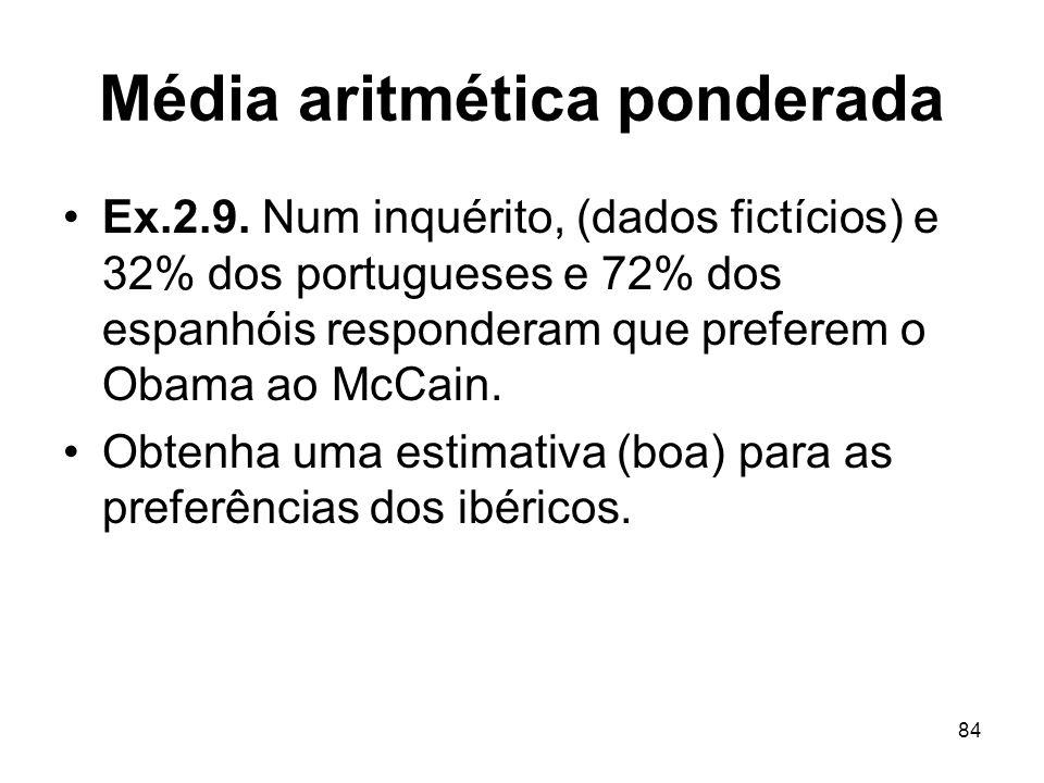 84 Média aritmética ponderada Ex.2.9. Num inquérito, (dados fictícios) e 32% dos portugueses e 72% dos espanhóis responderam que preferem o Obama ao M