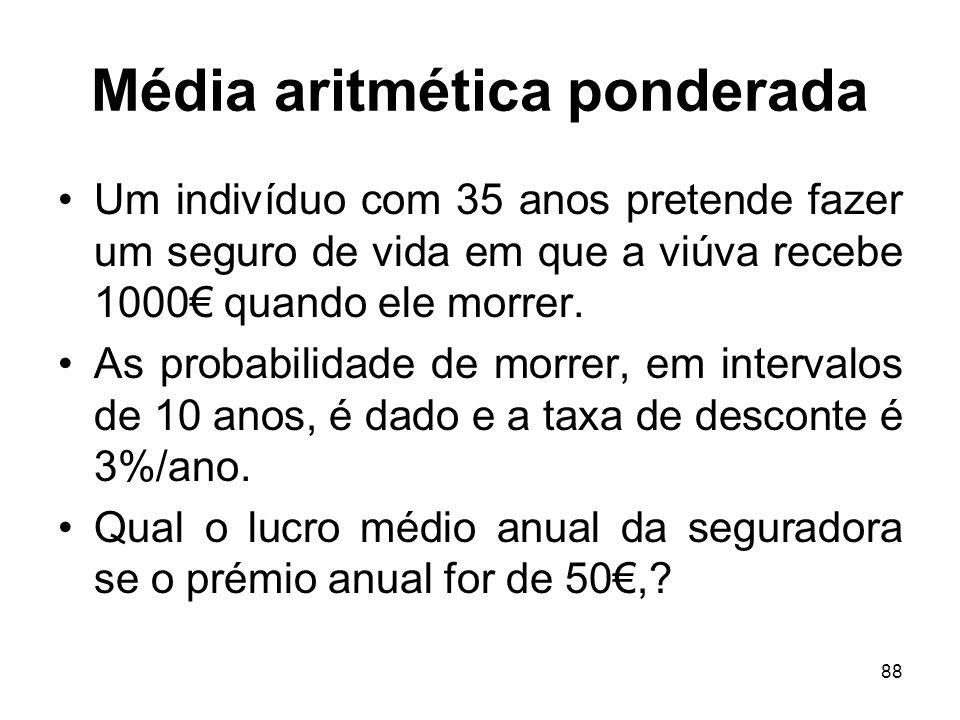 88 Média aritmética ponderada Um indivíduo com 35 anos pretende fazer um seguro de vida em que a viúva recebe 1000 quando ele morrer. As probabilidade