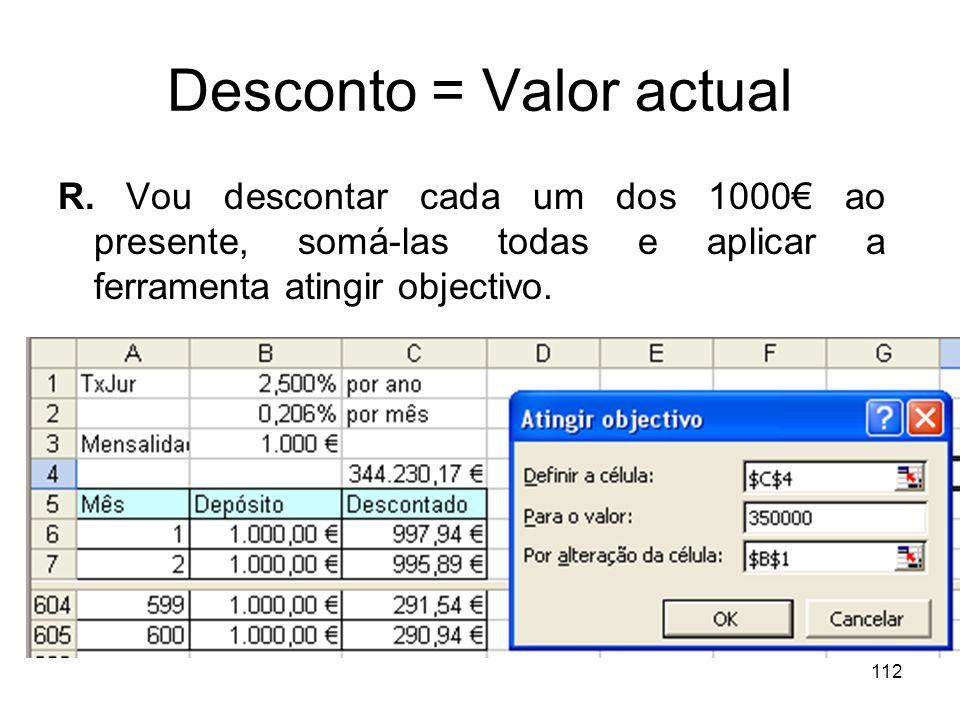 112 Desconto = Valor actual R. Vou descontar cada um dos 1000 ao presente, somá-las todas e aplicar a ferramenta atingir objectivo.
