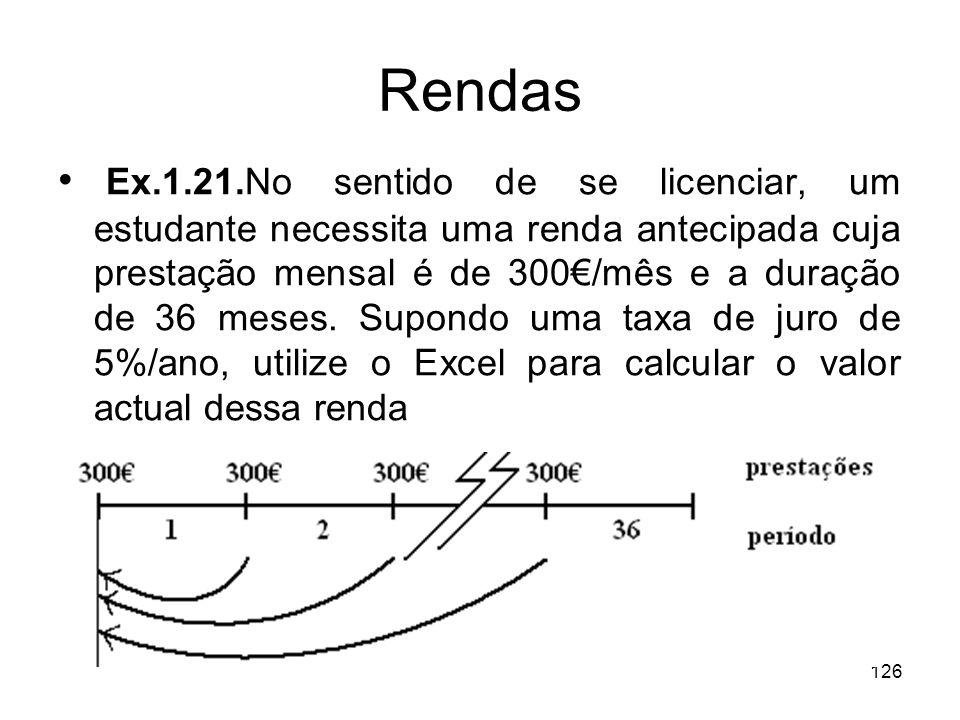 126 Rendas Ex.1.21.No sentido de se licenciar, um estudante necessita uma renda antecipada cuja prestação mensal é de 300/mês e a duração de 36 meses.