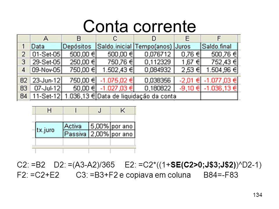 134 Conta corrente C2: =B2 D2: =(A3-A2)/365 E2: =C2*((1+SE(C2>0;J$3;J$2))^D2-1) F2: =C2+E2 C3: =B3+F2 e copiava em coluna B84=-F83