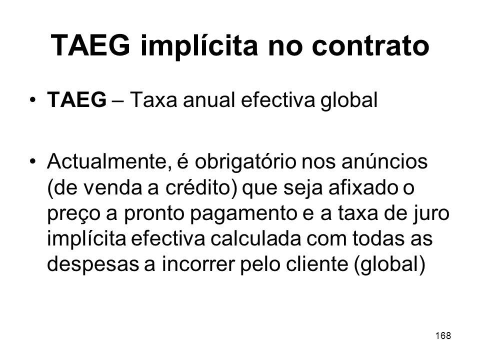 168 TAEG implícita no contrato TAEG – Taxa anual efectiva global Actualmente, é obrigatório nos anúncios (de venda a crédito) que seja afixado o preço