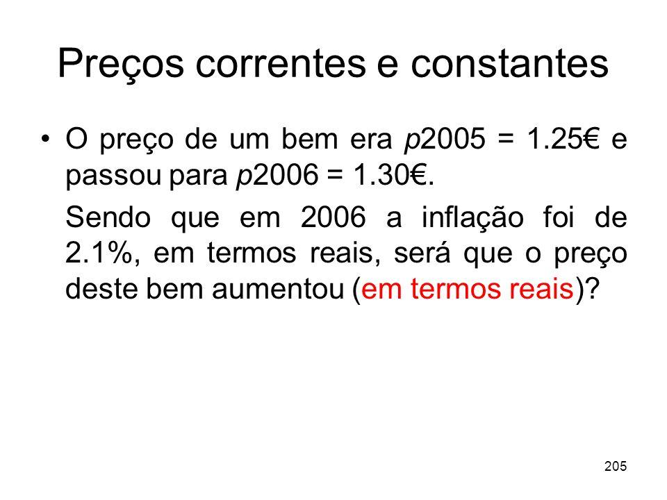 205 Preços correntes e constantes O preço de um bem era p2005 = 1.25 e passou para p2006 = 1.30. Sendo que em 2006 a inflação foi de 2.1%, em termos r