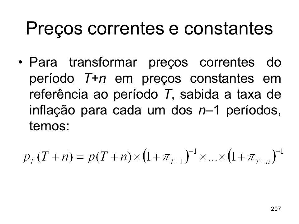 207 Preços correntes e constantes Para transformar preços correntes do período T+n em preços constantes em referência ao período T, sabida a taxa de i