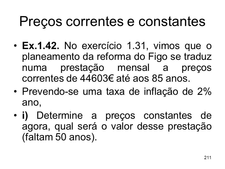 211 Preços correntes e constantes Ex.1.42. No exercício 1.31, vimos que o planeamento da reforma do Figo se traduz numa prestação mensal a preços corr