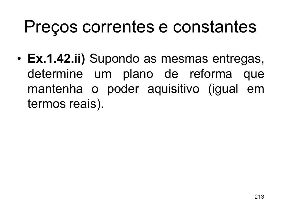 213 Preços correntes e constantes Ex.1.42.ii) Supondo as mesmas entregas, determine um plano de reforma que mantenha o poder aquisitivo (igual em term
