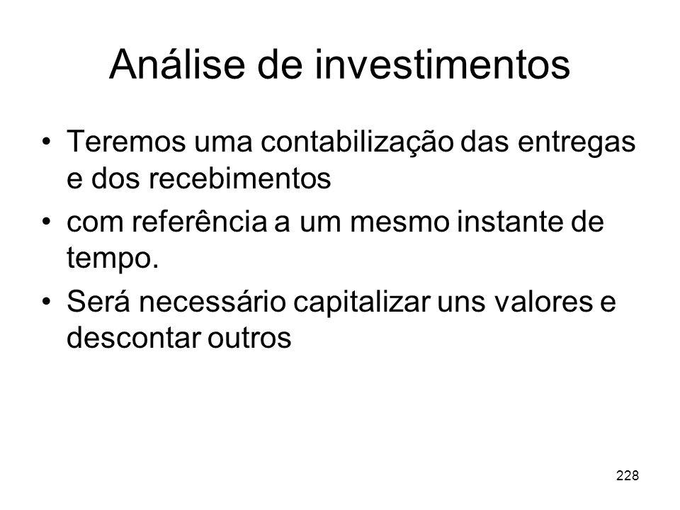 228 Análise de investimentos Teremos uma contabilização das entregas e dos recebimentos com referência a um mesmo instante de tempo. Será necessário c