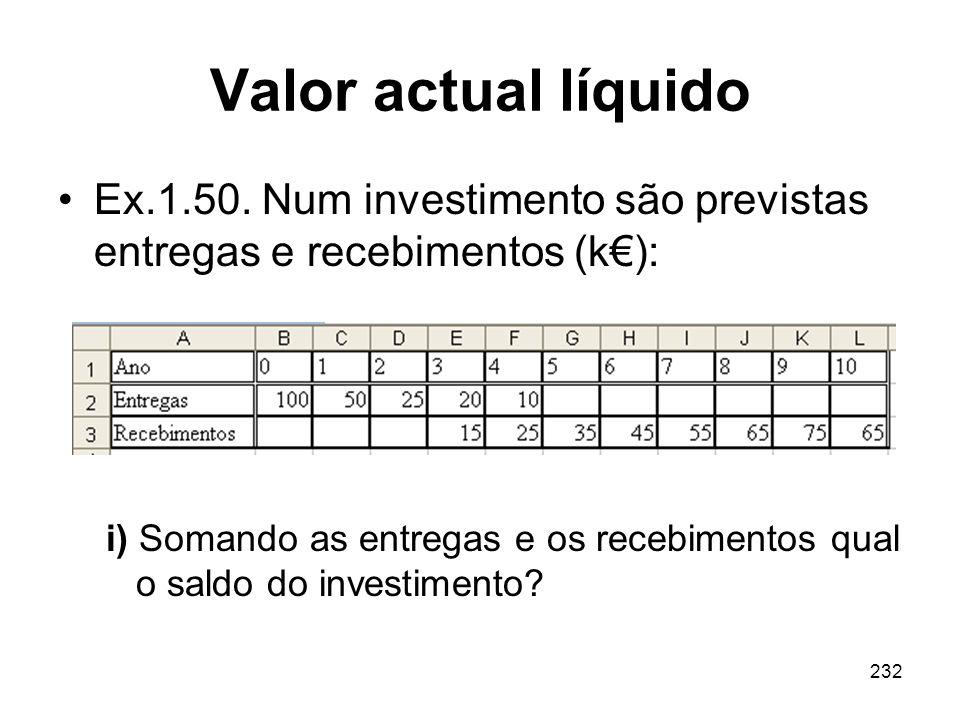 232 Valor actual líquido Ex.1.50. Num investimento são previstas entregas e recebimentos (k): i) Somando as entregas e os recebimentos qual o saldo do