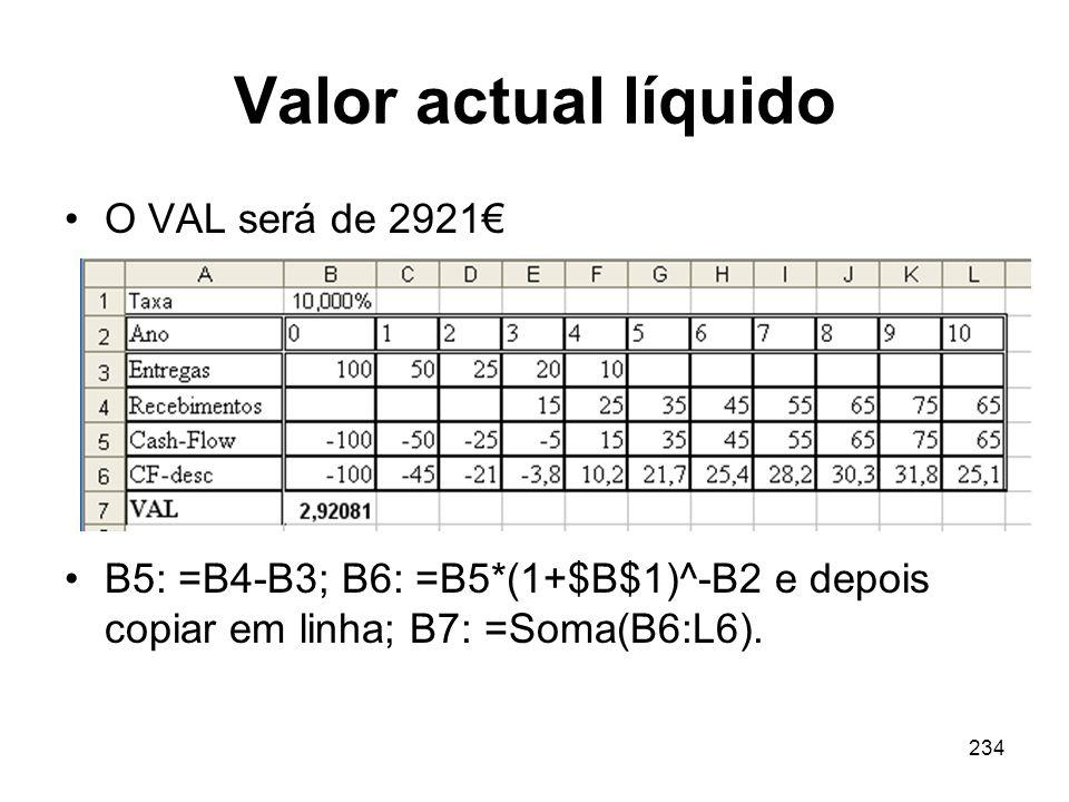 234 Valor actual líquido O VAL será de 2921 B5: =B4-B3; B6: =B5*(1+$B$1)^-B2 e depois copiar em linha; B7: =Soma(B6:L6).