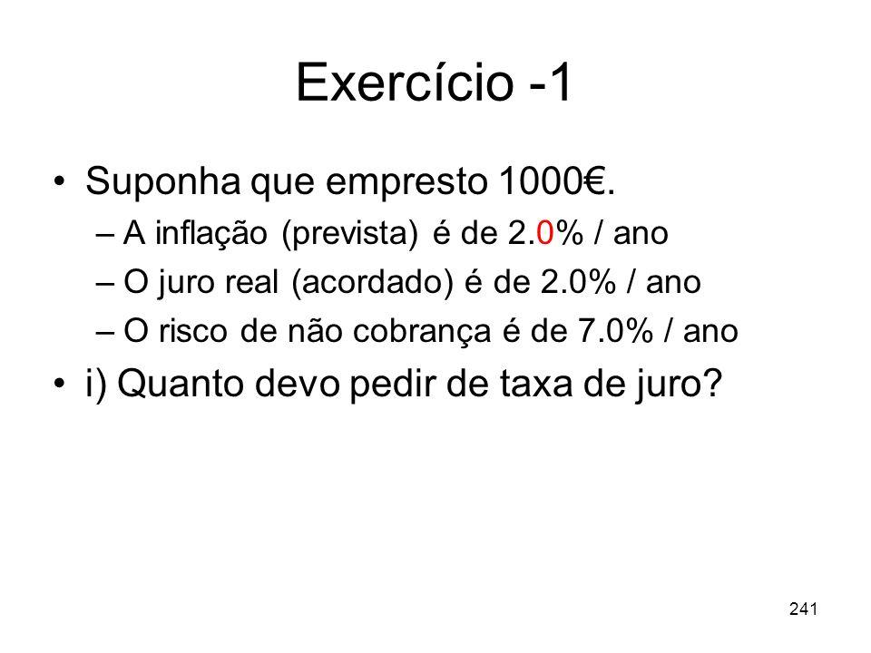 241 Exercício -1 Suponha que empresto 1000. –A inflação (prevista) é de 2.0% / ano –O juro real (acordado) é de 2.0% / ano –O risco de não cobrança é