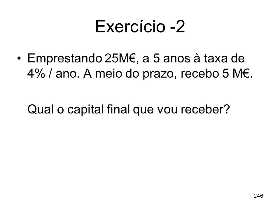 246 Exercício -2 Emprestando 25M, a 5 anos à taxa de 4% / ano. A meio do prazo, recebo 5 M. Qual o capital final que vou receber?