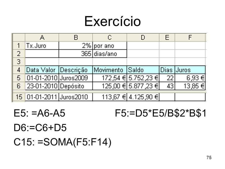 75 Exercício E5: =A6-A5 F5:=D5*E5/B$2*B$1 D6:=C6+D5 C15: =SOMA(F5:F14)