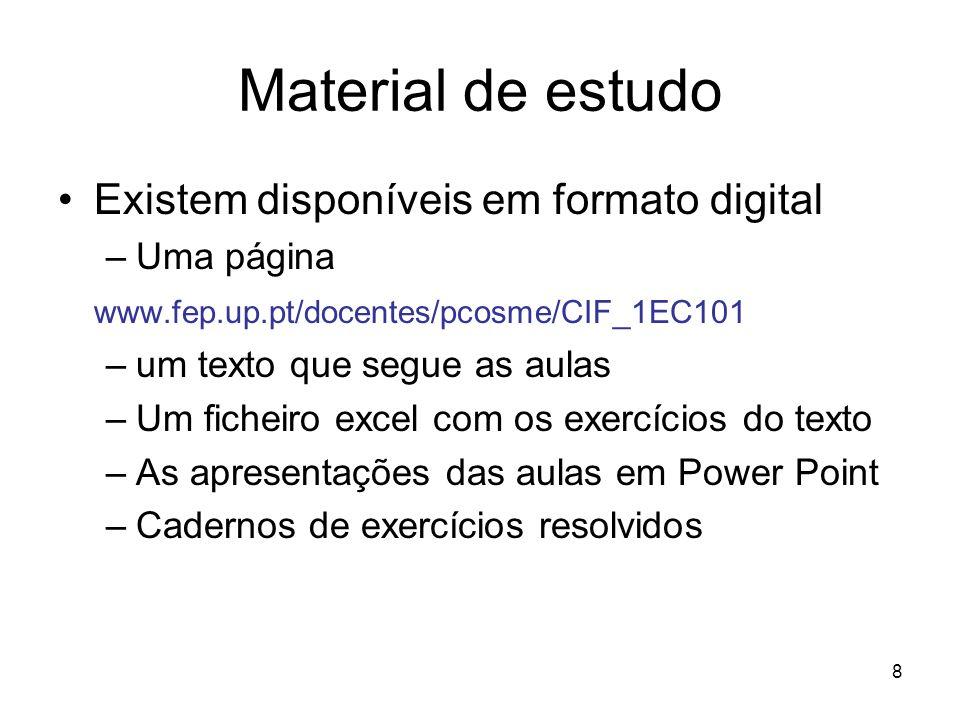 8 Material de estudo Existem disponíveis em formato digital –Uma página www.fep.up.pt/docentes/pcosme/CIF_1EC101 –um texto que segue as aulas –Um fich