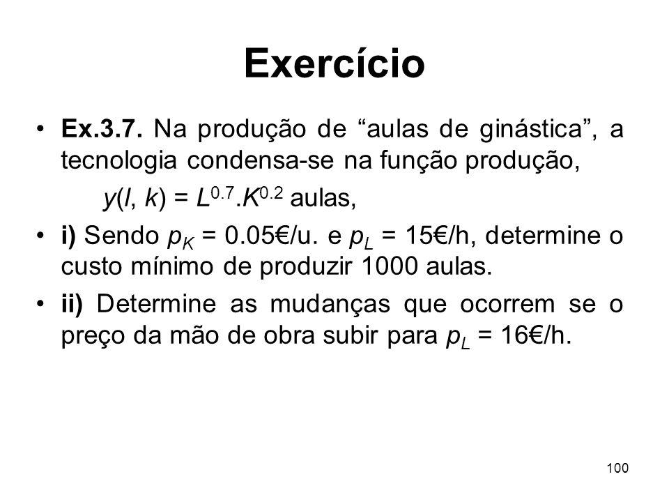 100 Exercício Ex.3.7. Na produção de aulas de ginástica, a tecnologia condensa-se na função produção, y(l, k) = L 0.7.K 0.2 aulas, i) Sendo p K = 0.05