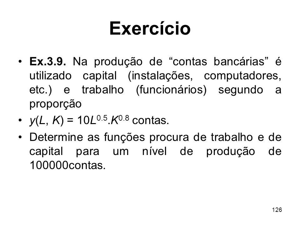 126 Exercício Ex.3.9. Na produção de contas bancárias é utilizado capital (instalações, computadores, etc.) e trabalho (funcionários) segundo a propor