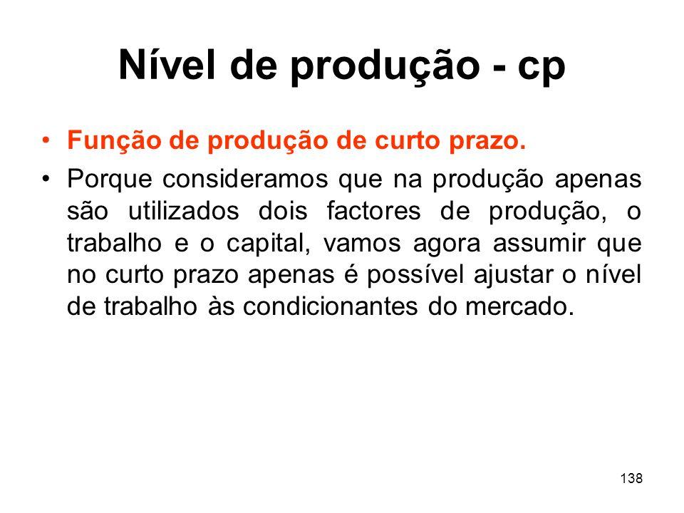 138 Nível de produção - cp Função de produção de curto prazo. Porque consideramos que na produção apenas são utilizados dois factores de produção, o t