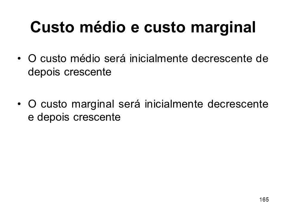 165 Custo médio e custo marginal O custo médio será inicialmente decrescente de depois crescente O custo marginal será inicialmente decrescente e depo