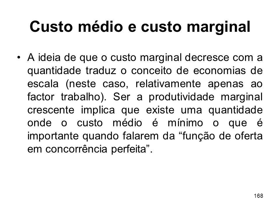 168 Custo médio e custo marginal A ideia de que o custo marginal decresce com a quantidade traduz o conceito de economias de escala (neste caso, relat