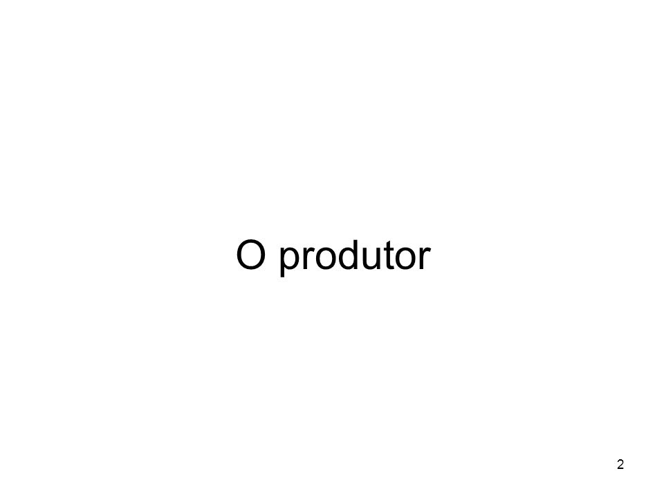 3 A actividade económica do produtor consiste em A) ir ao mercado adquirir factores de produção (i.e., os inputs), B) transformá-los em bens e serviços (i.e., produzir os outputs) e C) voltar ao mercado para a sua venda.