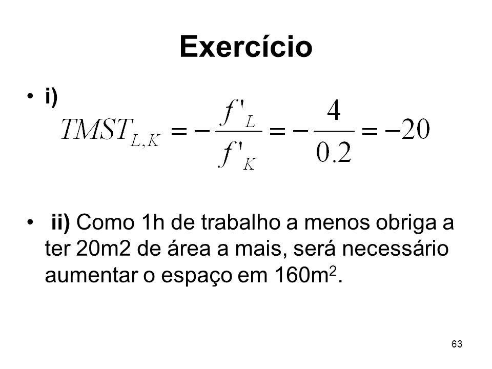 63 Exercício i) ii) Como 1h de trabalho a menos obriga a ter 20m2 de área a mais, será necessário aumentar o espaço em 160m 2.