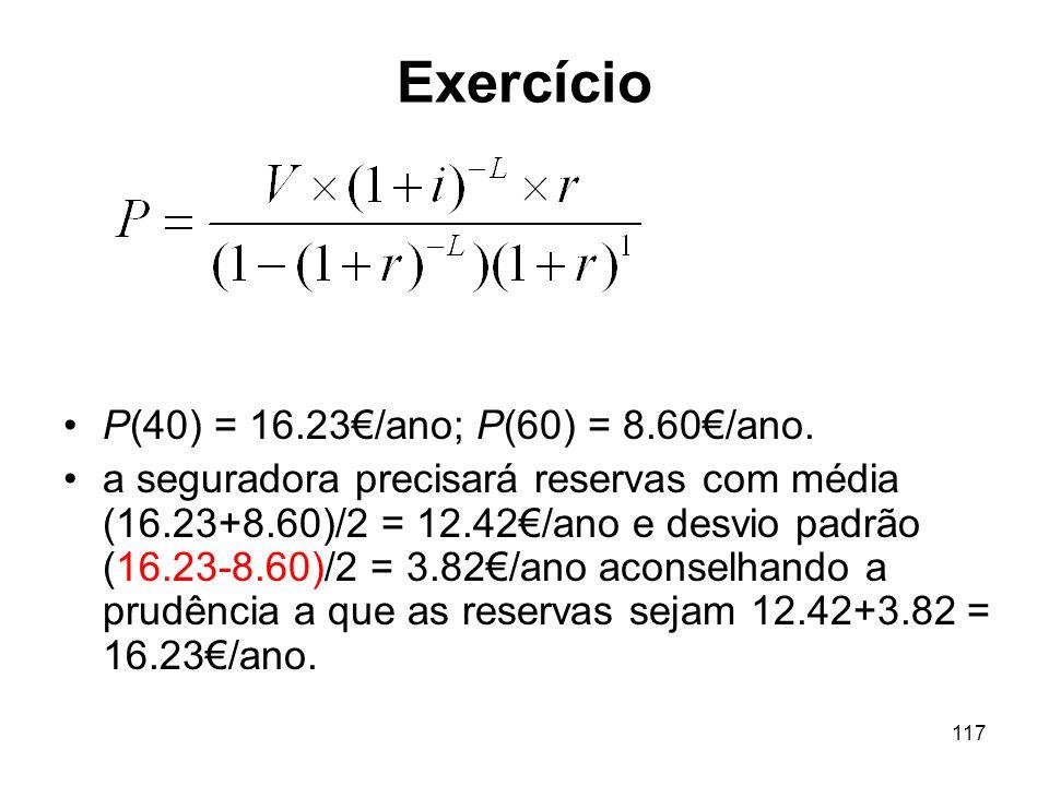 117 Exercício P(40) = 16.23/ano; P(60) = 8.60/ano.