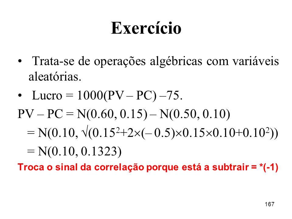 167 Exercício Trata-se de operações algébricas com variáveis aleatórias.