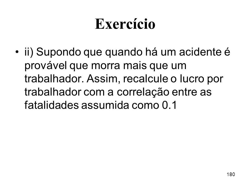 180 Exercício ii) Supondo que quando há um acidente é provável que morra mais que um trabalhador.