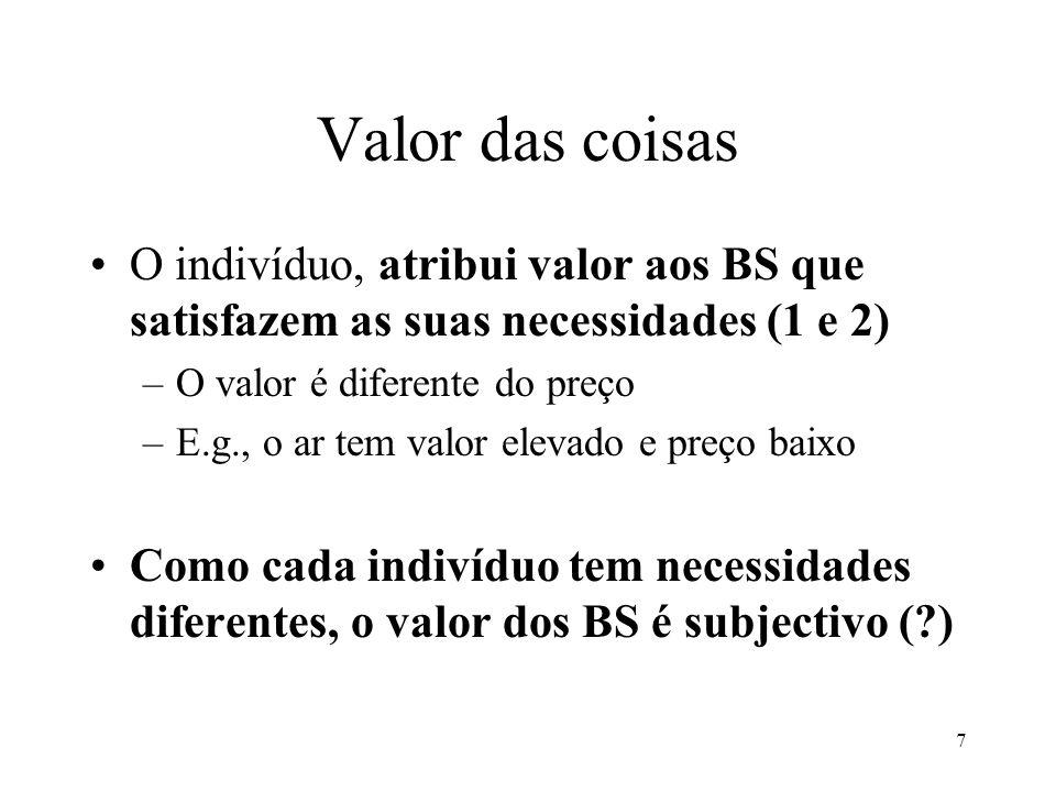 7 Valor das coisas O indivíduo, atribui valor aos BS que satisfazem as suas necessidades (1 e 2) –O valor é diferente do preço –E.g., o ar tem valor e