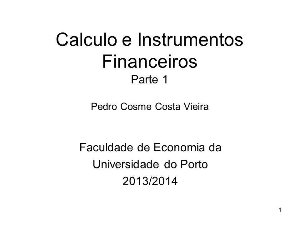 1 Calculo e Instrumentos Financeiros Parte 1 Pedro Cosme Costa Vieira Faculdade de Economia da Universidade do Porto 2013/2014