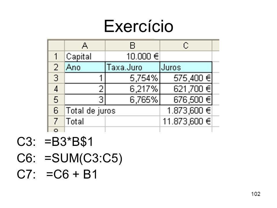 102 Exercício C3: =B3*B$1 C6: =SUM(C3:C5) C7: =C6 + B1