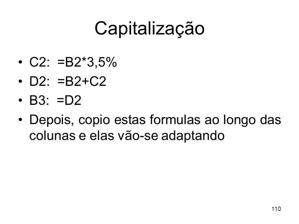 110 Capitalização C2: =B2*3,5% D2: =B2+C2 B3: =D2 Depois, copio estas formulas ao longo das colunas e elas vão-se adaptando