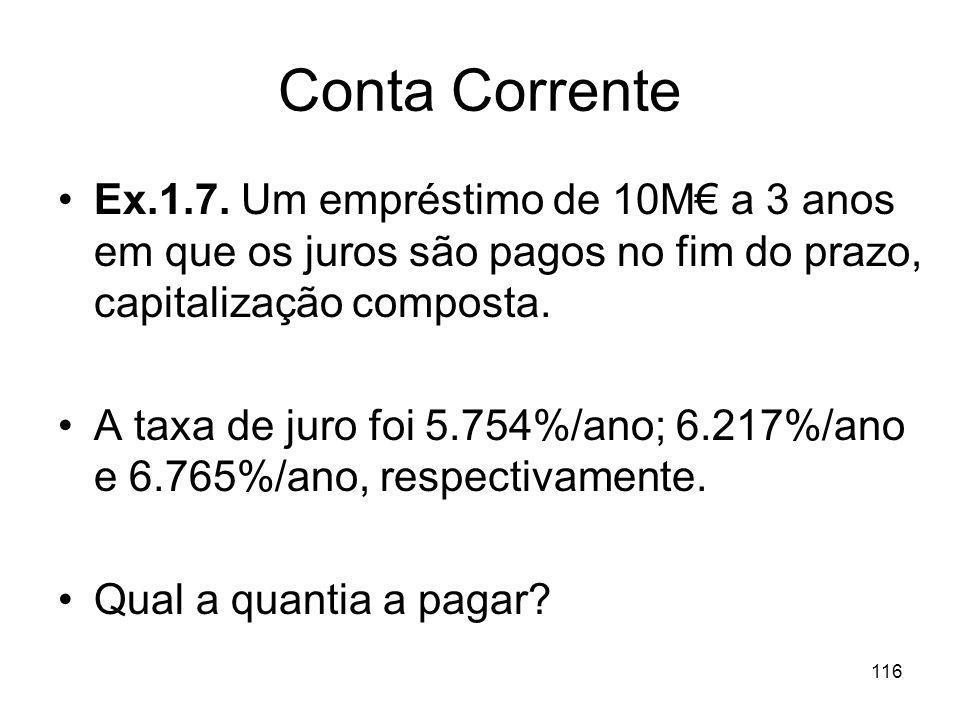 116 Conta Corrente Ex.1.7. Um empréstimo de 10M a 3 anos em que os juros são pagos no fim do prazo, capitalização composta. A taxa de juro foi 5.754%/