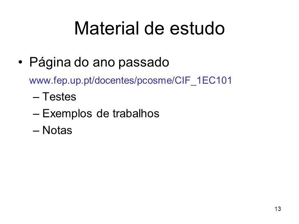 13 Material de estudo Página do ano passado www.fep.up.pt/docentes/pcosme/CIF_1EC101 –Testes –Exemplos de trabalhos –Notas