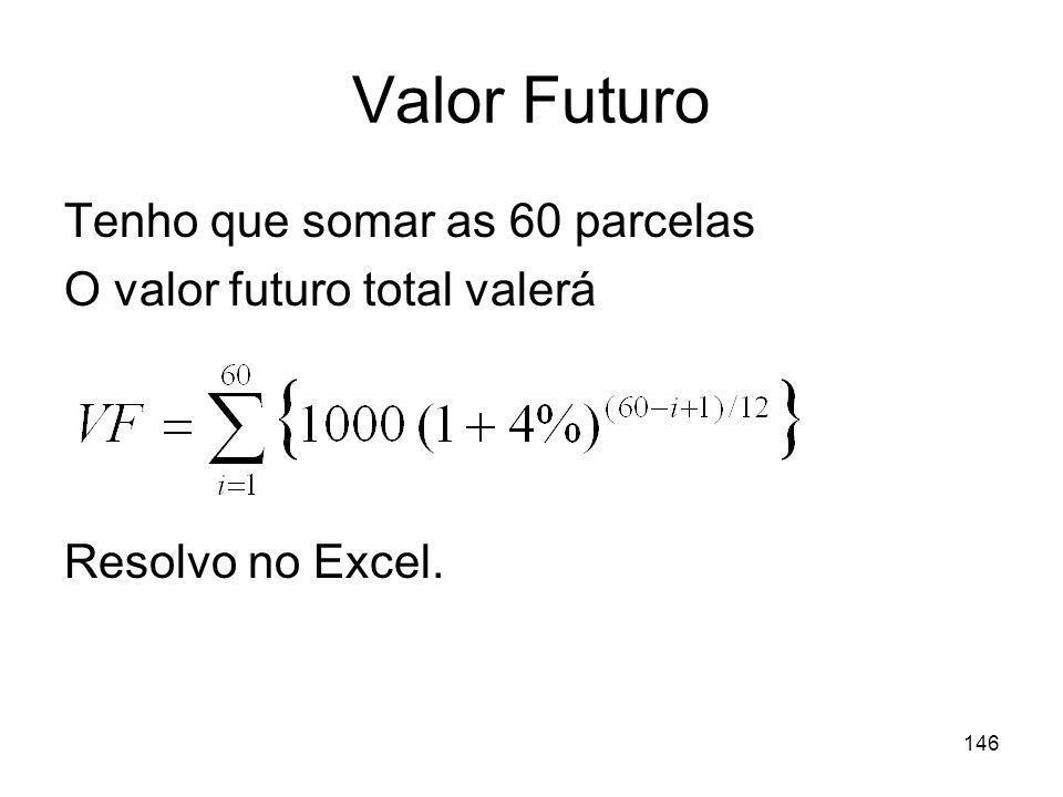 146 Valor Futuro Tenho que somar as 60 parcelas O valor futuro total valerá Resolvo no Excel.