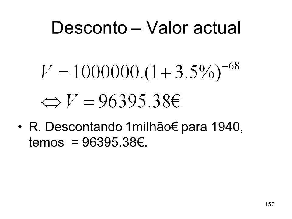 157 Desconto – Valor actual R. Descontando 1milhão para 1940, temos = 96395.38.