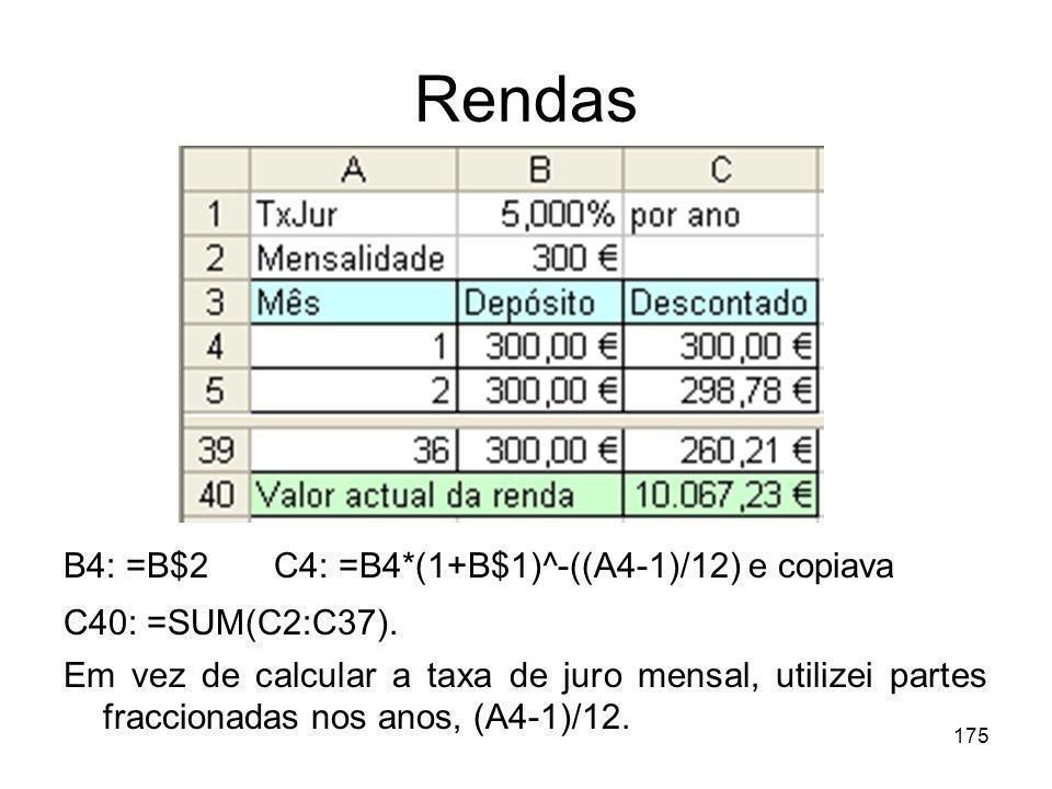 175 Rendas B4: =B$2 C4: =B4*(1+B$1)^-((A4-1)/12) e copiava C40: =SUM(C2:C37). Em vez de calcular a taxa de juro mensal, utilizei partes fraccionadas n