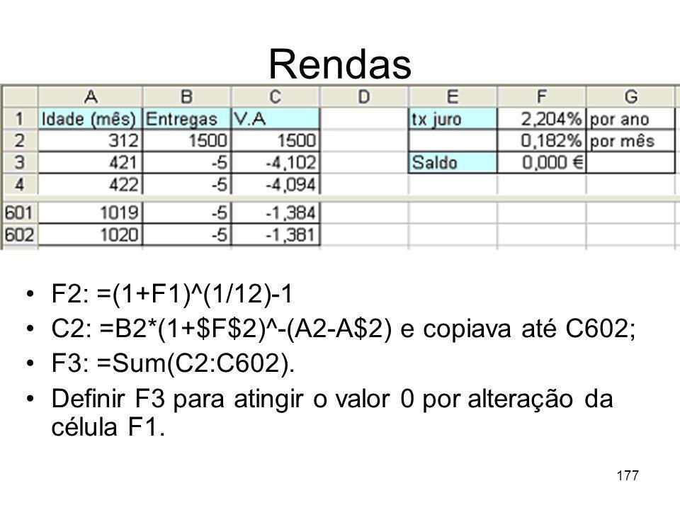 177 Rendas F2: =(1+F1)^(1/12)-1 C2: =B2*(1+$F$2)^-(A2-A$2) e copiava até C602; F3: =Sum(C2:C602). Definir F3 para atingir o valor 0 por alteração da c