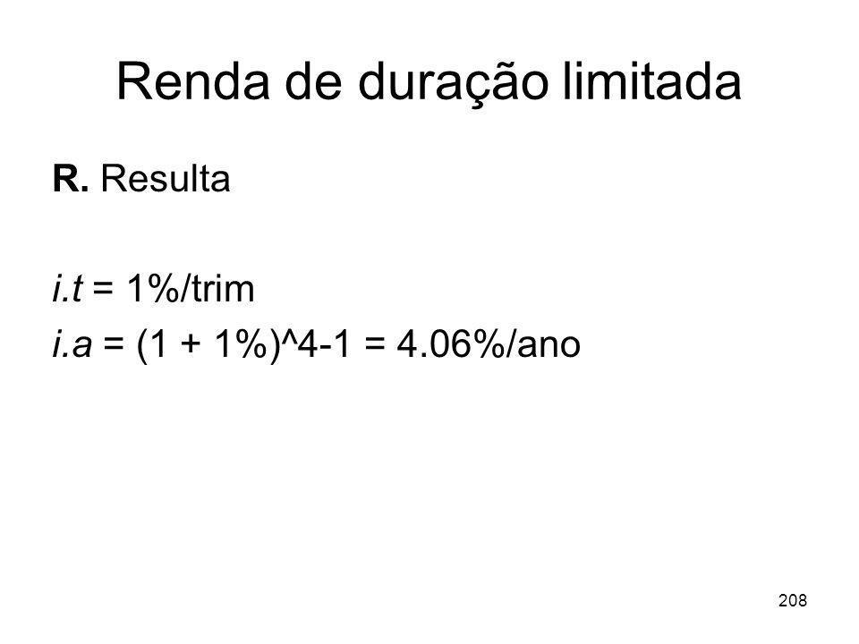 208 Renda de duração limitada R. Resulta i.t = 1%/trim i.a = (1 + 1%)^4-1 = 4.06%/ano