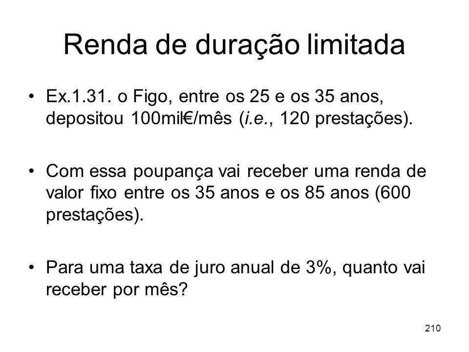 210 Renda de duração limitada Ex.1.31. o Figo, entre os 25 e os 35 anos, depositou 100mil/mês (i.e., 120 prestações). Com essa poupança vai receber um