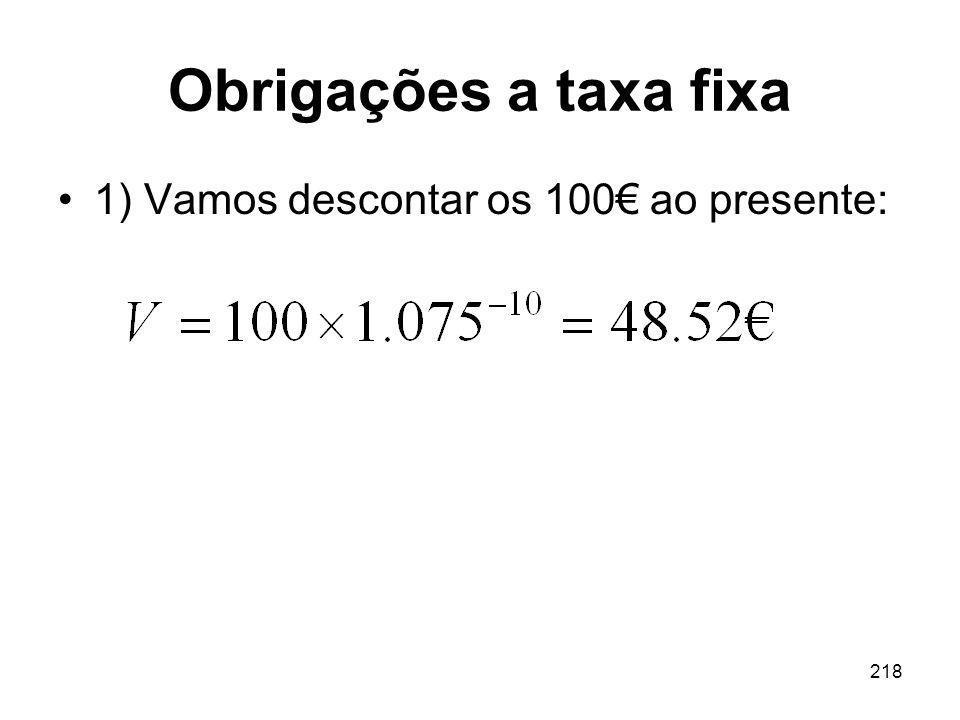 218 Obrigações a taxa fixa 1) Vamos descontar os 100 ao presente: