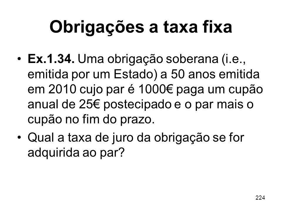 224 Obrigações a taxa fixa Ex.1.34. Uma obrigação soberana (i.e., emitida por um Estado) a 50 anos emitida em 2010 cujo par é 1000 paga um cupão anual