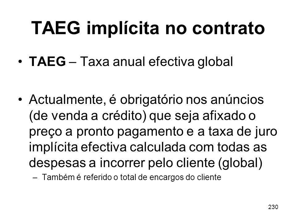 230 TAEG implícita no contrato TAEG – Taxa anual efectiva global Actualmente, é obrigatório nos anúncios (de venda a crédito) que seja afixado o preço