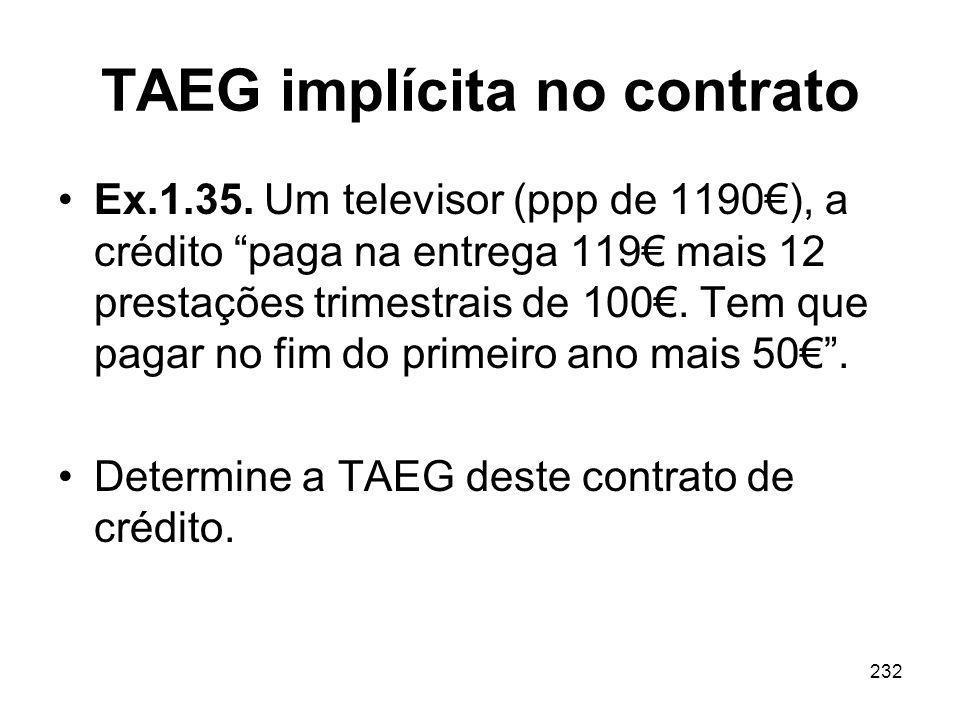232 TAEG implícita no contrato Ex.1.35. Um televisor (ppp de 1190), a crédito paga na entrega 119 mais 12 prestações trimestrais de 100. Tem que pagar